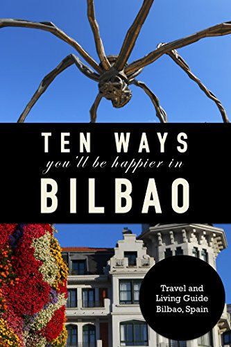 10 Ways You'll Be Happier In Bilbao (English Edition)