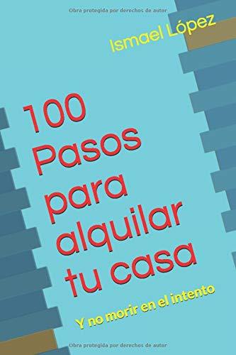 100 Pasos para alquilar tu casa: Y no morir en el intento (Colección 100 Pasos)