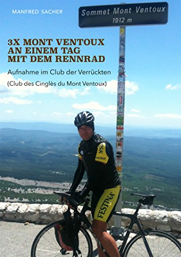3 x Mont Ventoux an einem Tag mit dem Rennrad: Aufnahme im Club der Verrückten (Club des Cingles du Mont Ventoux) (German Edition)