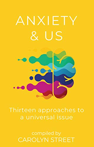 Anxiety And Us: Thirteen Approaches To A Universal Issue (English Edition)
