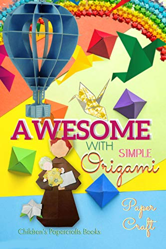 Awesome With Simple Origami: More Than 30 Projects And Origami Paper Sheets (English Edition)