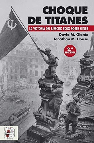 Choque de titanes. La victoria del ejército rojo sobre Hitler (Segunda Guerra Mundial)