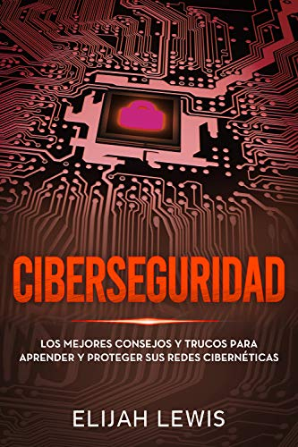 Ciberseguridad: Los mejores consejos y trucos para aprender y proteger sus redes cibernéticas