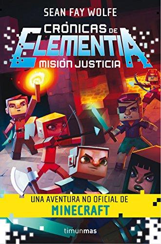 Crónicas de Elementia 1. Misión justicia: Una aventura no oficial de Minecraft