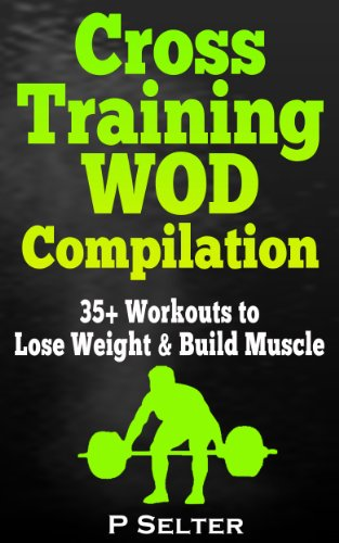 Cross Training WOD Compilation: 35+ Workouts to Lose Weight & Build Muscle (Bodyweight Training, Kettlebell Workouts, Strength Training, Build Muscle, ... Home Workout, Gymnastics) (English Edition)
