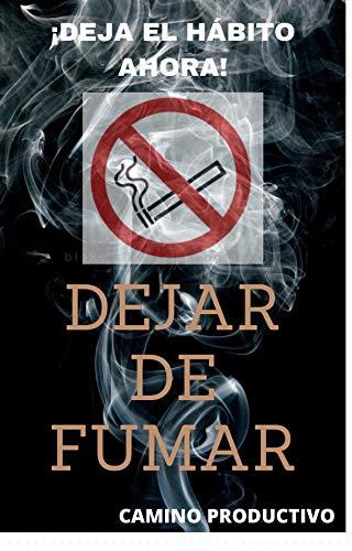 Dejar de fumar. ¡Deja el Hábito ahora!: Por una vida libre de humo. Empieza a sentirte mejor sin tabaco.