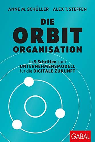 Die Orbit-Organisation: In 9 Schritten zum Unternehmensmodell für die digitale Zukunft (Dein Business) (German Edition)