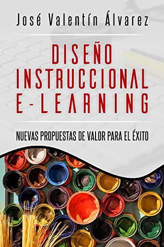 Diseño Instruccional e-Learning : Nuevas propuestas de valor para el éxito