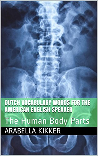 Dutch Vocabulary Words for the American English Speaker: The Human Body Parts (English Edition)