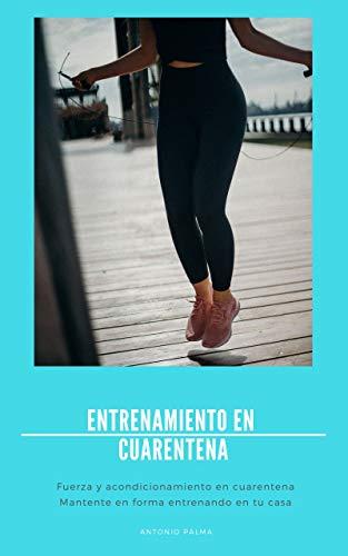 Entrenamiento en cuarentena: Fuerza y acondicionamiento en cuarentena | Mantente en forma entrenando en tu casa