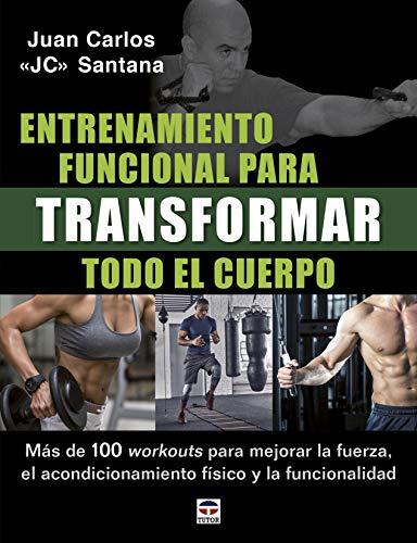 Entrenamiento funcional para transformar todo el cuerpo: Más de 100 workouts para mejorar la fuerza, el acondicionamiento físico y la funcionalidad.