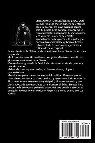 ENTRENAMIENTO INCREIBLE De CROSS TRAINING CALISTENIA: ALCANZA TUS SUENOS Y METAS ENTRENANDO EN CUALQUIER SITIO CON INCREIBLES RUTINAS DE EJERCICIOS De PESO CORPORAL