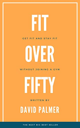 Fit Over Fifty: Get fit ad stay fit without joining a gym (English Edition)