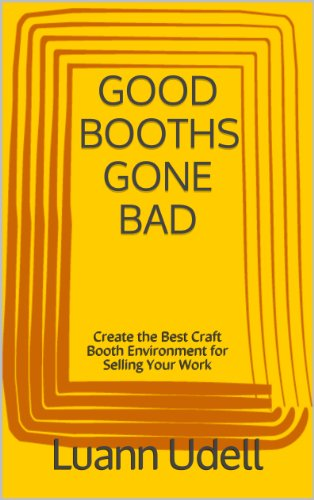 GOOD BOOTHS GONE BAD Create the best craft show environment for selling your work (English Edition)