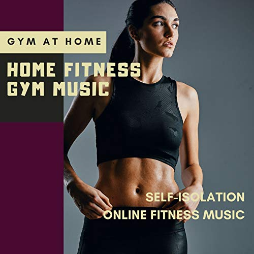 Home Fitness Gym Music: Gym at Home, Self-isolation Online Fitness Music