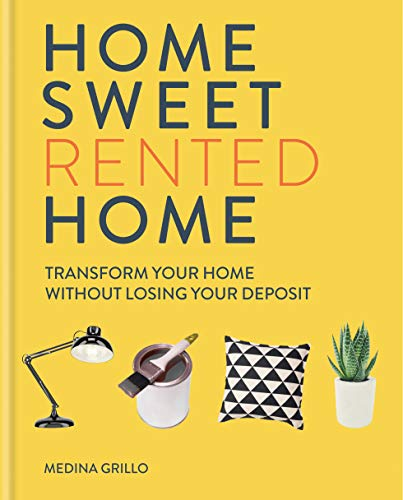 Home Sweet Rented Home: Transform Your Home Without Losing Your Deposit (English Edition)