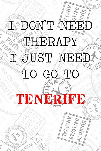 """I Don't Need Therapy I Just Need To Go To Tenerife: 6x9"""" Lined Travel Stamps Notebook/Journal Funny Gift Idea For Travellers, Explorers, Backpackers, Campers, Tourists, Holiday Memory Book"""
