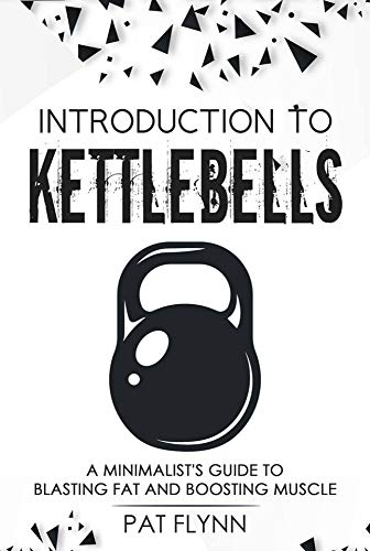 Introduction to Kettlebells: A Minimalist's Guide to Blasting Fat and Boosting Muscle (English Edition)