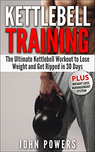 Kettlebell: The Ultimate Kettlebell Workout to Lose Weight and Get Ripped in 30 Days (Kettlebell Workouts Book 1) (English Edition)