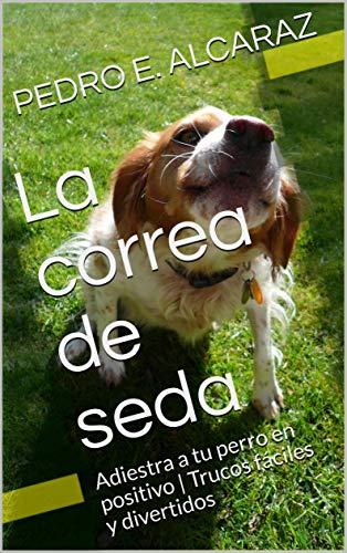 La correa de seda: Adiestra a tu perro en positivo | Trucos fáciles y divertidos