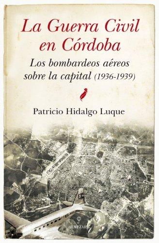 La Guerra Civíl en Córdoba. Los bombardeos aéreos sobre la capital (Andalucía)