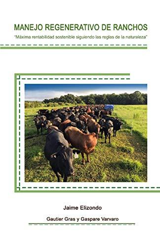 Manejo Regenerativo de Ranchos: Máxima rentabilidad sostenible siguiendo las reglas de la naturaleza