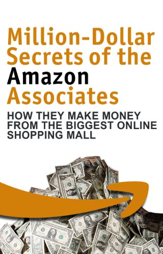 Million Dollar Secrets of the Amazon Associates: How They Make Money from the Biggest Online Shopping Mall (English Edition)