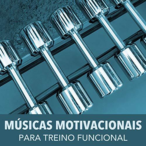 Músicas Motivacionais para Treino Funcional: Música de Academia para Treinar No Gym, Correr, Dançar e Malhar