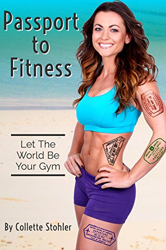 Passport to Fitness: Let the World be Your Gym (English Edition)