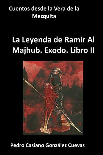 Ramir Al Majhub. Éxodo (La Leyenda de Ramir Al Majhub nº 2)