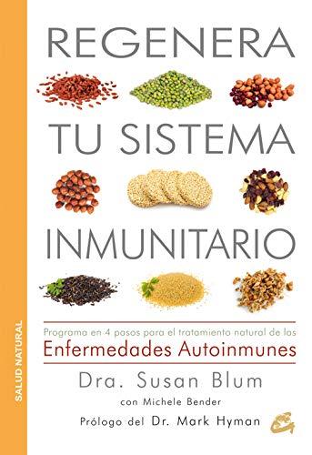 Regenera Tu Sistema Inmunitario: Programa en 4 pasos para el tratamiento natural de las enfermedades autoinmunes (Salud Natural)