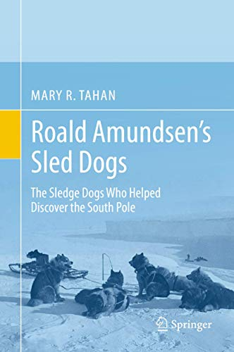Roald Amundsen's Sled Dogs: The Sledge Dogs Who Helped Discover the South Pole