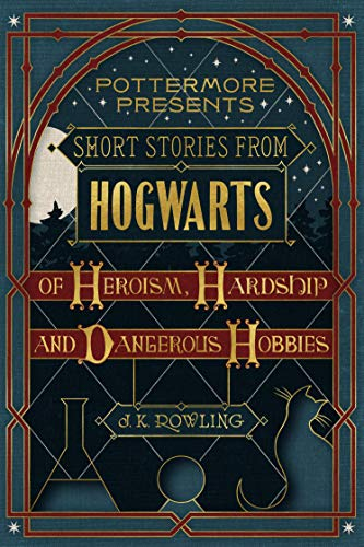 Short Stories from Hogwarts of Heroism, Hardship and Dangerous Hobbies (Kindle Single) (Pottermore Presents Book 1) (English Edition)