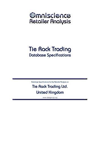 Tie Rack Trading Ltd. - United Kingdom: Retailer Analysis Database Specifications (Omniscience Retailer Analysis - United Kingdom Book 96635) (English Edition)