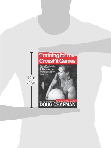 Training for the CrossFit Games: A Year of Programming used to train Julie Foucher, The 2nd Fittest Woman on Earth, CrossFit Games 2012