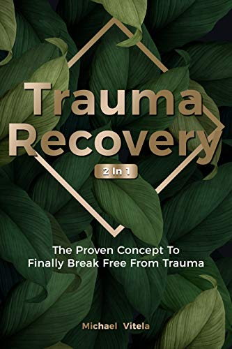 Trauma Recovery 2 In 1: The Proven Concept To Finally Break Free From Trauma (English Edition)