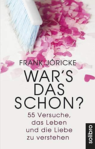 War's das schon?: 55 Versuche, das Leben und die Liebe zu verstehen (Klarschiff 15) (German Edition)