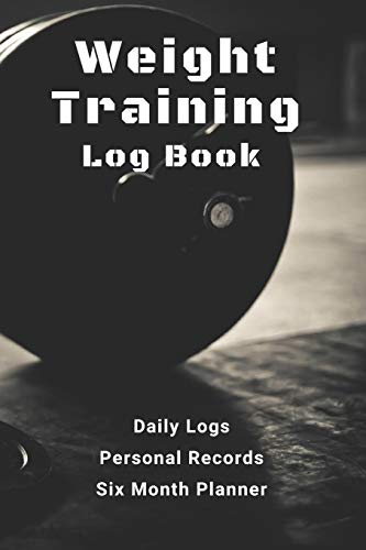 Weight Training Log Book: with Daily Logs, Personal Records, and Six Month Planner