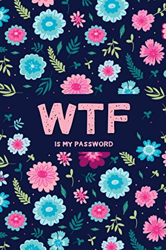 WTF Is My Password: Password Book with Alphabet Tabs. Logbook To Protect Account, Usernames, E-mail, Internet Address Book. Private Information Keeper. Pink&Blue Floral Design