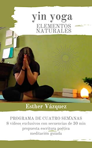 Yin Yoga Elementos Naturales: programa de cuatro semanas de práctica de yoga y escritura