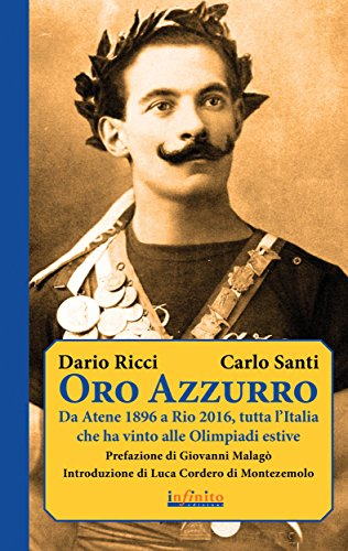 Oro Azzurro: Da Atene 1896 a Rio 2016, tutta l'Italia che ha vinto alle Olimpiadi estive (Iride) (Italian Edition)